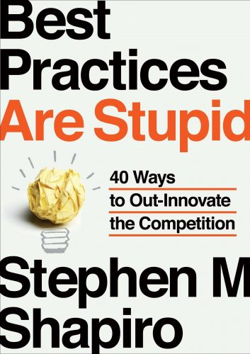 best-practices-are-stupid-by-stephen-m-shapiro