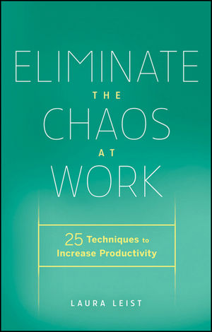 eliminate-the-chaos-at-work-25-techniques-to-increase-productivity-by-laura-leist