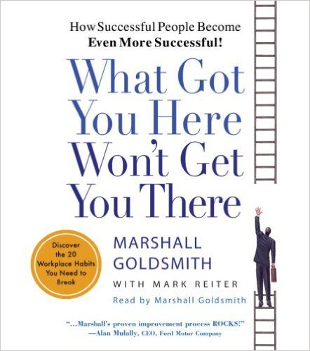 what-got-you-here-wont-get-you-there-by-marshall-goldsmith-with-mark-reiter